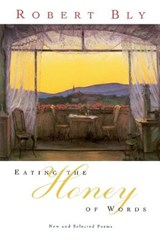 Eating the Honey of Words | Robert Bly |