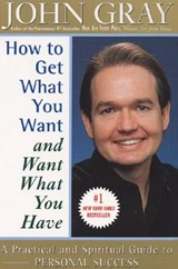 How to Get What You Want and Want What You Have | John Gray |