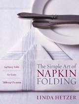 Simple art of napkin folding : 94 fancy folds for every tabletop occasion | Linda Hetzer |