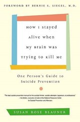 How I Stayed Alive When My Brain Was Trying to Kill Me | Susan Rose Blauner |