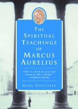 The Spiritual Teachings of Marcus Aurelius | Mark Forstater |