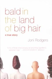 Bald in the Land of Big Hair | Joni Rodgers |