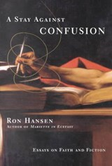 A Stay Against Confusion | Ron Hansen |