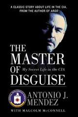 The Master of Disguise | Antonio J. Mendez |