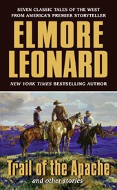 Trail of the Apache And Other Stories | Elmore Leonard |