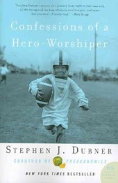 Confessions of a Hero-Worshiper | Stephen J. Dubner |