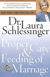 The Proper Care and Feeding of Marriage | Laura Schlessinger |