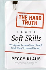 The Hard Truth About Soft Skills | Peggy Klaus |