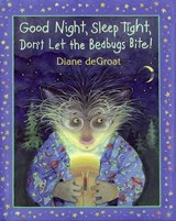 Good Night, Sleep Tight, Don't Let the Bedbugs Bite! | Diane De Groat |