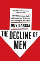 The Decline of Men | Guy Garcia |
