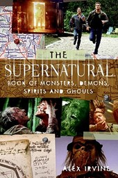 The Supernatural Book of Monsters, Spirits, Demons, and Ghouls | Alex Irvine & Eric Kripke |