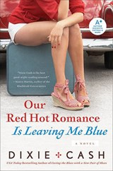 Our Red Hot Romance Is Leaving Me Blue | Dixie Cash |