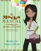 The Mocha Manual to Turning Your Passion into Profit | Kimberly Seals-allers |