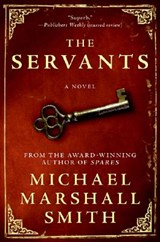 The Servants | Michael Marshall Smith |