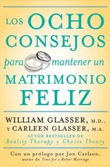 Los Ocho Consejos Para Mantener Un Matrimonio Feliz = Eight Lessons for a Happier Marriage | William Glasser |