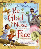 Be Glad Your Nose Is on Your Face | Jack Prelutsky |