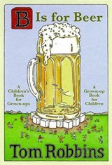 B Is for Beer | Tom Robbins |
