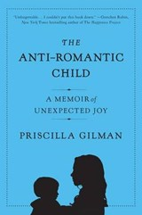 The Anti-Romantic Child | Priscilla Gilman |