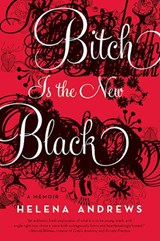 Bitch Is the New Black | Helena Andrews |