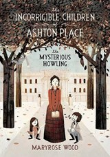 The Incorrigible Children of Ashton Place | Maryrose Wood |