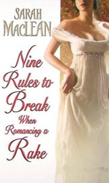 Nine Rules to Break When Romancing a Rake | Sarah MacLean |