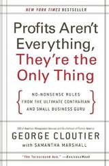 Profits Aren't Everything, They're the Only Thing | George Cloutier |