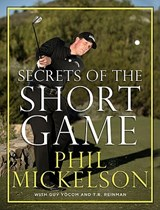 Secrets of the Short Game | Phil Mickelson |