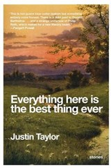 Everything Here Is the Best Thing Ever | Justin Taylor |