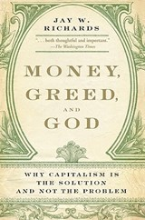 Money, Greed, and God | Jay W. Richards |