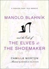Manolo Blahnik and the Tale of the Elves and the Shoemaker | Camilla Morton |