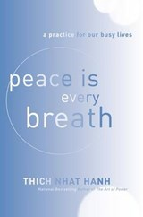 Peace Is Every Breath | Thich Nhat Hanh |