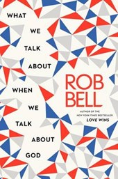 What We Talk about When We Talk about God | Rob Bell |