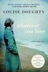 Whatever You Love | Louise Doughty |