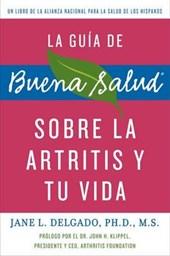 La Guia de buena salud sobre la artritis y tu vida / The Buena Salud Guide to Arthritis