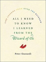 All I Need to Know I Learned from the Wizard of Oz | Peter Guzzardi |