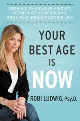Your Best Age Is Now | Robi Ludwig |
