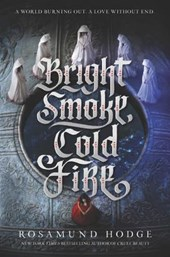 Bright Smoke, Cold Fire | Rosamund Hodge |