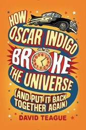 How Oscar Indigo Broke the Universe | David Teague |