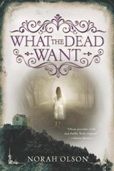 What the Dead Want | Norah Olson |