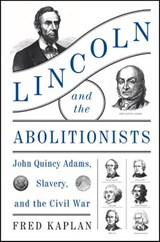Lincoln and the Abolitionists | Fred Kaplan |