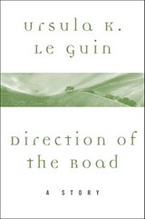 Direction of the Road | Ursula K. Le Guin |
