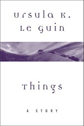 Things | Ursula K. Le Guin |