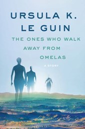 The Ones Who Walk Away from Omelas | Ursula K. Le Guin |