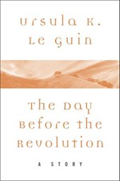 The Day Before the Revolution | Ursula K. Le Guin |