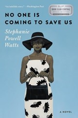 No One Is Coming to Save Us | Stephanie Powell Watts |