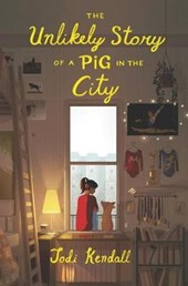 The Unlikely Story of a Pig in the City | Jodi Kendall |