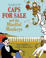 Caps for Sale and the Mindful Monkeys | Slobodkina, Esphyr ; Sayer, Ann Marie Mulhearn |