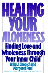 Healing Your Aloneness | Chopich, Erika J. ; Paul, Margaret |