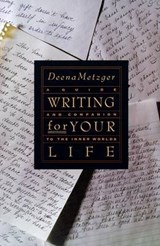 Writing for Your Life | Deena Metzger |