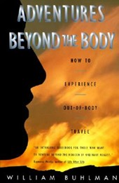 Adventures Beyond the Body | William L. Buhlman |